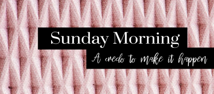 SUNDAY MORNING || A credo for making it happen
