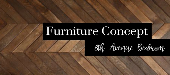 FURNITURE CONCEPT // 8TH AVENUE Bedroom Project